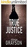 True Justice (Legal Thriller: Brad Williams Book 1)