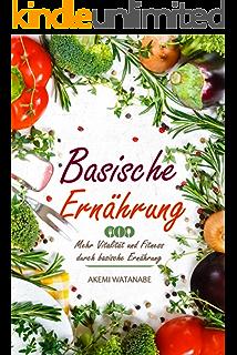 Basische Ernährung Rezepte: Die 40 BESTEN Rezepte für basische ...