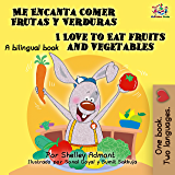 Me Encanta Comer Frutas y Verduras - I Love to Eat Fruits and Vegetables (Spanish
