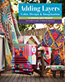Adding Layers—Color, Design & Imagination: 15 Original Quilt Projects from Kathy Doughty of Material Obsession