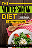 Mediterranean Diet: A Complete Guide: 50 Quick and Easy Low Calorie High Protein Mediterranean Diet Recipes for Weight…