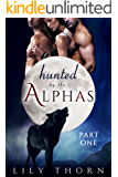 Hunted by the Alphas: Part One (BBW Werewolf Menage Paranormal Romance)