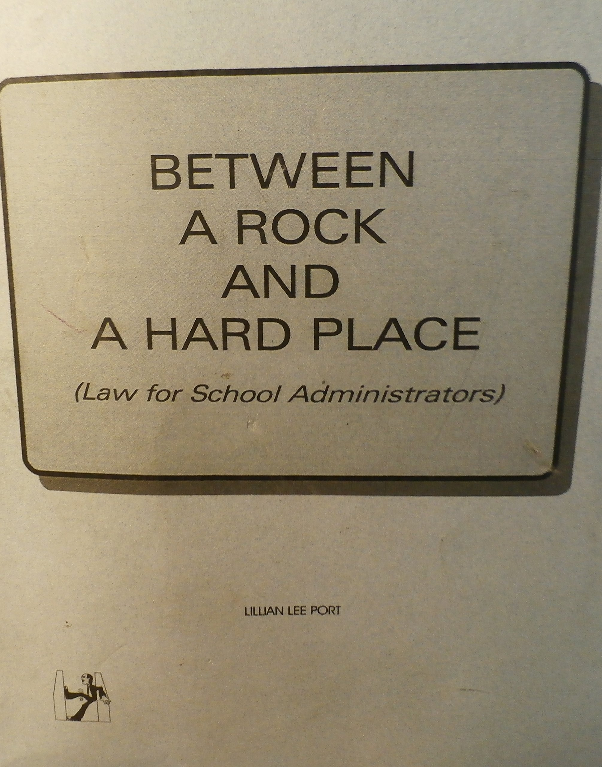 Between a rock and a hard place: Law for school administrators PDF