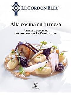 Alta cocina en tu mesa.: Aprende a cocinar con los chefs de Le Cordon
