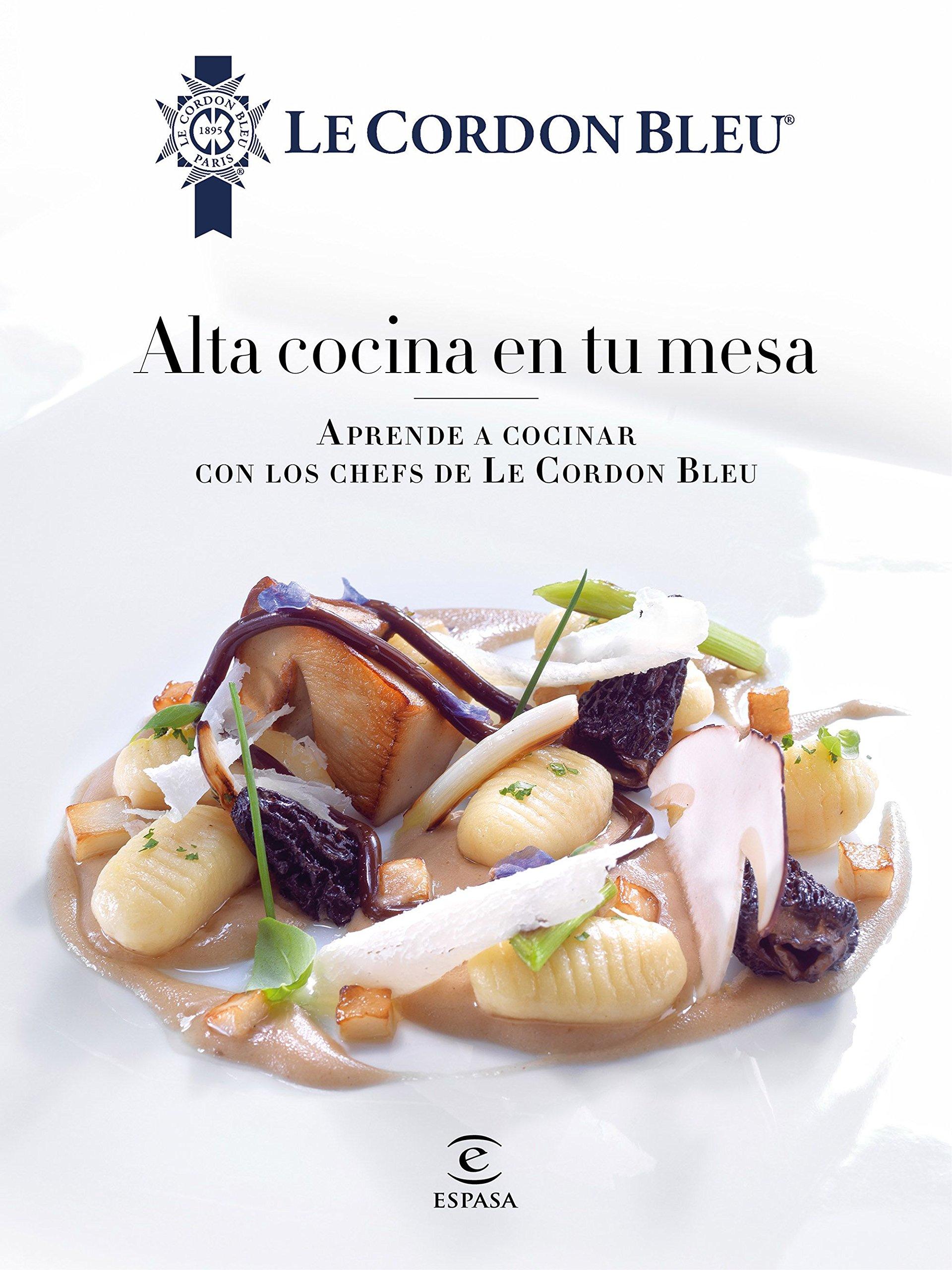Alta Cocina En Tu Mesa.: Aprende A Cocinar Con Los Chefs De Le Cordon Bleu  Fuera De Colección: Amazon.es: Le Cordon Bleu: Libros