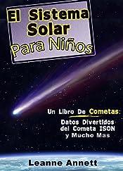 ¡El Sistema Solar Para Niños! Un Libro de Cometas: Datos Divertidos y Dibujos del Espacio y Cometas, con el Cometa ISON (Latin American Spanish Edition) (Kids Space Series nº 1)