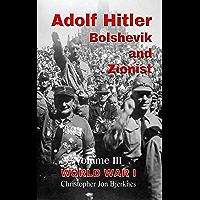 Adolf Hitler: Bolshevik and Zionist Volume III World War I (English Edition)