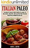 Italian Paleo: 30 Minute Paleo! Your Complete Guide to Delicious, Healthy, and Gluten Free Italian Paleo in 30 Minutes or Less (Italian Paleo - Italian Cookbook - Paleo Diet - Gluten Free)