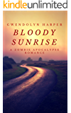 Bloody Sunrise: A Zombie Apocalypse Romance (Zombie Apocalypse Romance series Book 1)