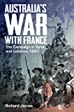 Australia's War with France: The Campaign in Syria and Lebanon, 1941
