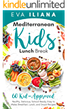 Mediterranean Kids Lunch Break: 60+ Kid-Approved, Healthy, Delicious, School-Ready, Easy-to-Make Breakfast, Lunch, and…