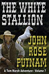 The White Stallion: A Tom Marsh Adventure - Volume 7 Kindle Edition