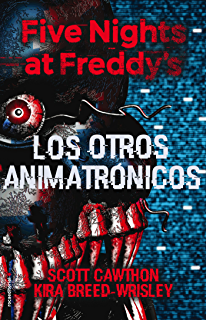 Five Nights at Freddys. Los otros animatrónicos (Roca Juvenil) (Spanish Edition)