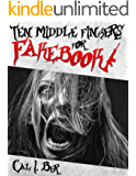 Ten Middle Fingers for Fakebook: Based on a F**ked Up True Story