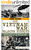 The Vietnam War: Soldier Stories: Untold Tales of Soldiers on the Battlefields of the Vietnam War (Vietnam war, soldier stories, Gunship Pilot, Marine Corp, Vietnam History, Vietnam memoirs Book 1)