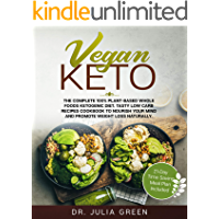 Vegan Keto: The Complete 100% Plant-Based Whole Foods Ketogenic Diet. Tasty Low Carb Recipes Cookbook to Nourish Your Mind and Promote Weight Loss Naturally. (21-Day Time Saving Meal Plan Included)