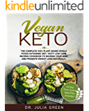 Vegan Keto: The Complete 100% Plant-Based Whole Foods Ketogenic Diet. Tasty Low Carb Recipes Cookbook to Nourish Your…