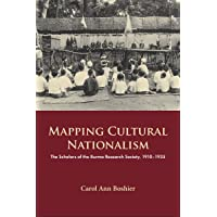 Mapping Cultural Nationalism: The Scholars of the Burma Research Society, 1910-1935