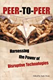 Peer-to-Peer: Harnessing the Power of Disruptive Technologies  (en anglais)