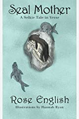 Seal Mother: A Selkie Tale in Verse Kindle Edition