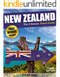 NEW ZEALAND: The Ultimate Travel Guide With Essential Tips About What To See, Where To Go, Eat And Sleep (New Zealand Travel Guide, New Zealand Travel)
