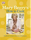 Mary Berry's How to Cook: Easy recipes and foolproof techniques