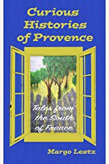 Curious Histories of Provence: Tales from the South of France Kindle Edition