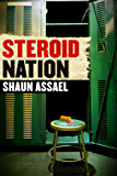 Steroid Nation: Juiced Home Run Totals, Anti-aging Miracles, and a Hercules in Every High School: The Secret History of America's True Drug Addiction (English Edition)