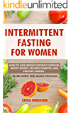 Intermittent Fasting for Women: How to Lose Weight Without Exercise, Boost Energy, Reverse Diabetes, And Prevent Cancer – Slow Down the Aging Process