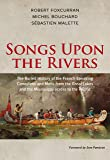 Songs Upon the Rivers: The Buried History of the French-Speaking Canadiens and Métis from the Great Lakes and the…