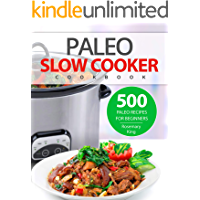 Paleo Slow Cooker Cookbook: 500 Paleo Recipes for Beginners (Crock Pot Recipes Book 1)