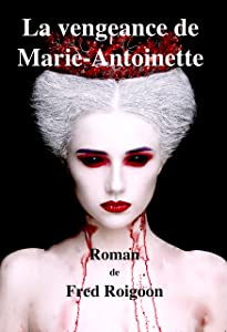 La vengeance de Marie-Antoinette (French Edition)