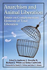 Anarchism and Animal Liberation: Essays on Complementary Elements of Total Liberation Kindle Edition