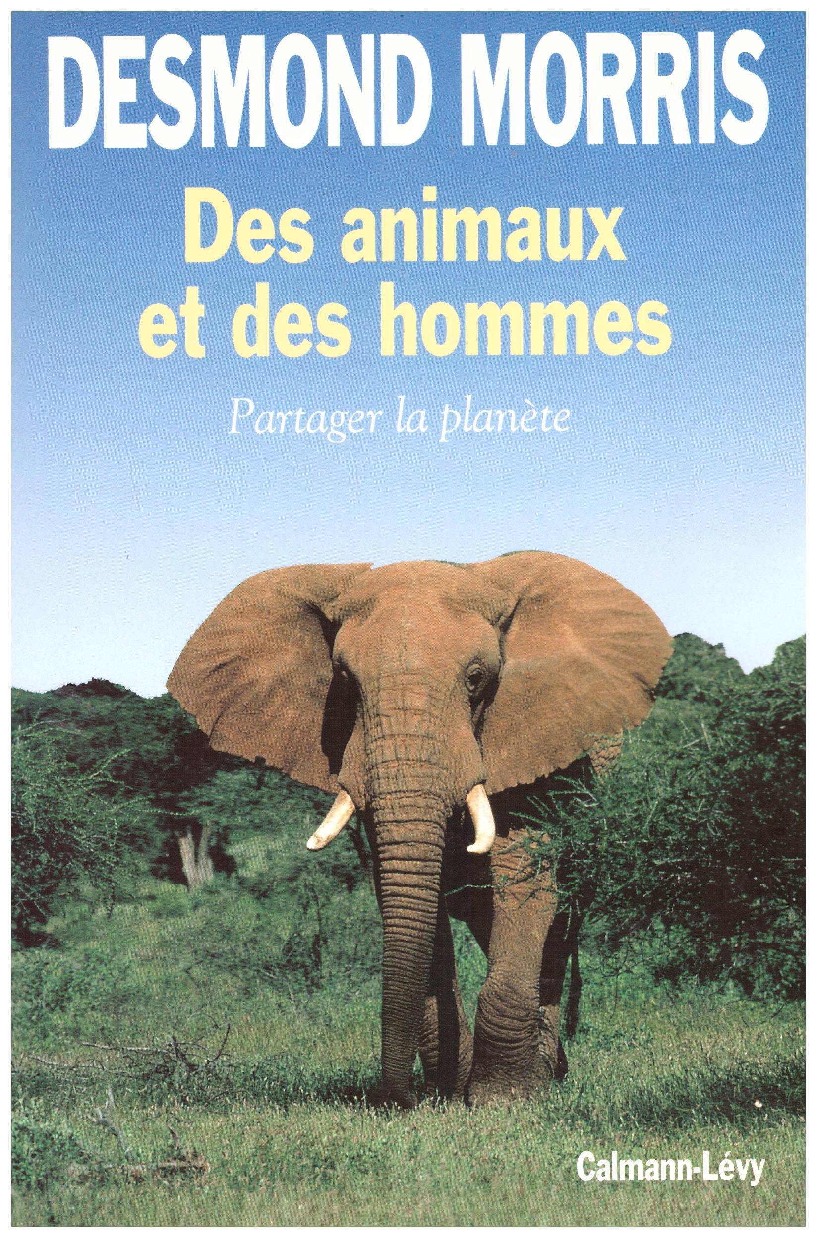 Des animaux et des hommes Broché – 1992 Desmond Morris Calmann-Lévy 2702119484 Animaux - Droits