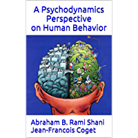 A Psychodynamics Perspective on Human Behavior (Behavior in Organizations: An experiential approach Book 4) (English Edition)