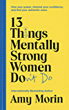 13 Things Mentally Strong Women Don't Do: Own Your Power, Channel Your Confidence, and Find Your Authentic Voice (English Edition)