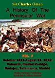 A History of the Peninsular War, Volume V: October 1811-August 31, 1812: Valencia, Ciudad Rodrigo, Badajoz, Salamanca, Madrid [Illustrated Edition]