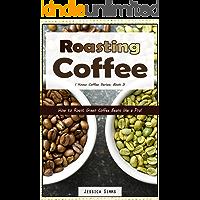 Roasting Coffee: How to Roast Green Coffee Beans like a Pro (I Know Coffee Book 3)