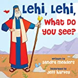 Lehi, Lehi, What Do You See?