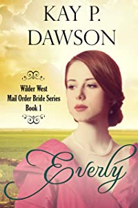 Everly: Clean Historical Mail Order Bride Romance (Wilder West Series Book 1)