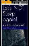 Let's NOT Sleep again! Vol 1: Short CreepyPasta