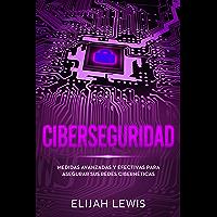 Ciberseguridad: Medidas avanzadas y efectivas para asegurar sus redes cibernéticas (Spanish Edition)