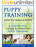 Puppy Training: How To Train a Puppy: A Step-by-Step Guide to Positive Puppy Training (Dog training,Puppy training, Puppy house training, Puppy training ... your dog,Puppy training books Book 3)