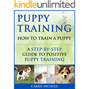 Puppy Training: How To Train a Puppy: A Step-by-Step Guide to Positive Puppy Training (Dog training,Puppy training…