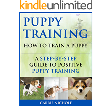 Puppy Training How To Train A Puppy A Step By Step Guide To Positive Puppy Training Dog Training Puppy Training Puppy House Training Puppy Training Your Dog Puppy Training Books Book 3