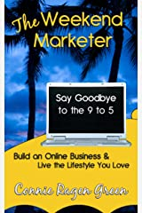 The Weekend Marketer: Say Goodbye to the '9 to 5', Build an Online Business, and Live the Life You Love Kindle Edition