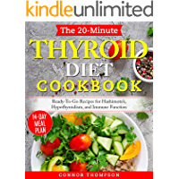Thyroid Diet: The 20-Minute Thyroid Diet Cookbook: Ready-To-Go Recipes for Hashimoto's, Hypothyroidism, Immune Function (Immune System Health Book 3)