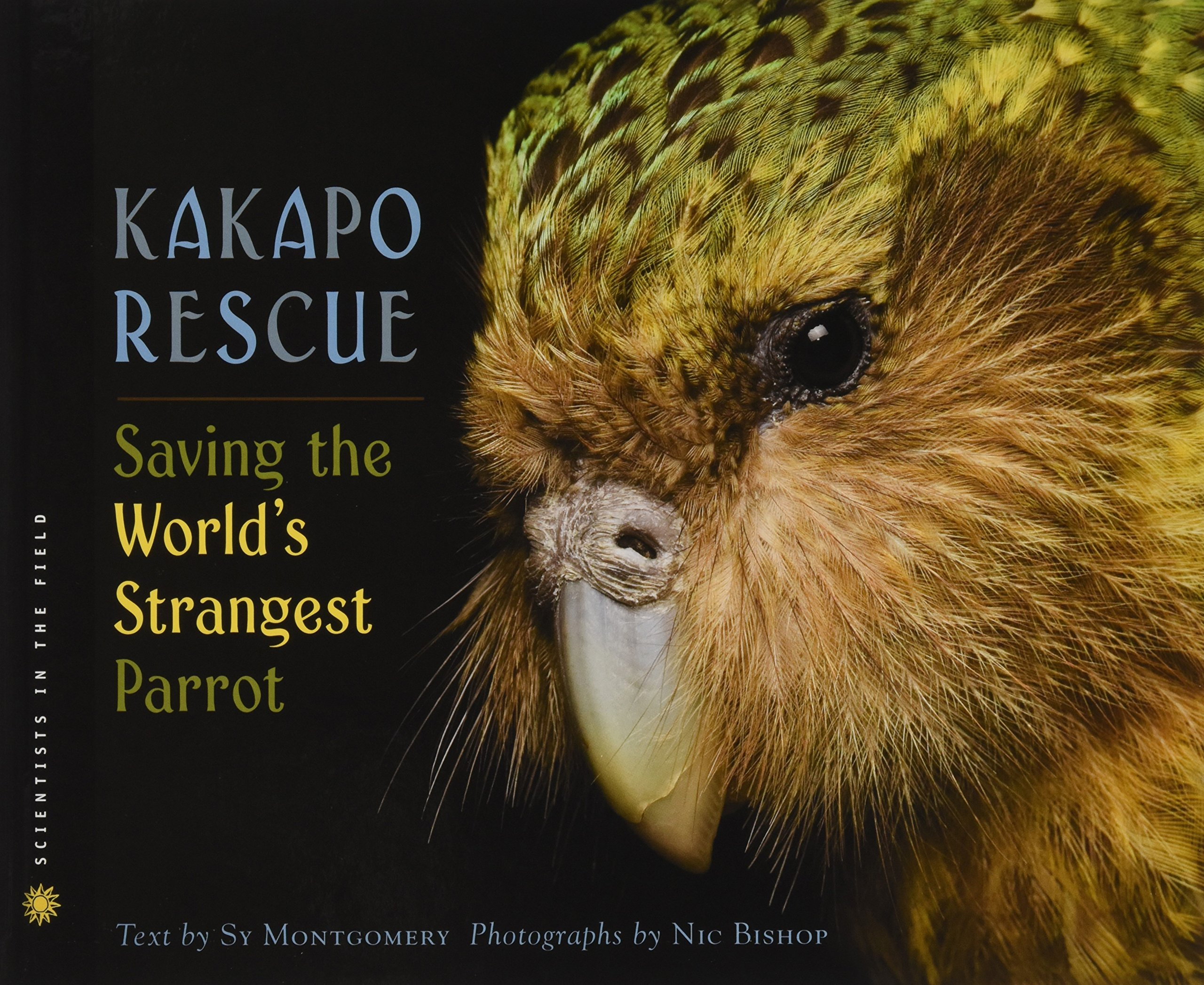 Kakapo Rescue: Saving the World's Strangest Parrot Scientists in the Field  Hardcover: Amazon.co.uk: Sy Montgomery, Nic Bishop: Books