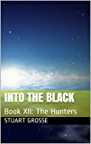 Into the Black: Book XII: The Hunters