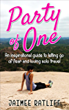 Party of One: An Inspirational Guide to Letting Go of Fear and Loving Solo Travel